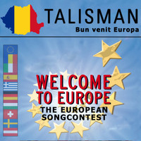 Talisman - Bun Venit Europa (Welcome to Europe - The European Songcontest)