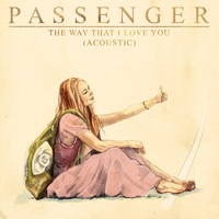Passenger - The Way That I Love You ((Acoustic) [Single Version])
