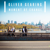 Oliver Gearing - Moment of Change