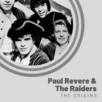 Paul Revere & The Raiders - The Origins of Paul Revere & The Raiders