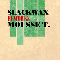 Slackwax - Reworks Mousse T. (Explicit)