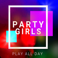 Party Girls - Play All Day