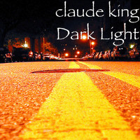 Claude King - Dark Light