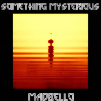Madbello - Something Mysterious