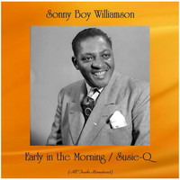 Sonny Boy Williamson - Early in the Morning / Susie-Q (All Tracks Remastered)