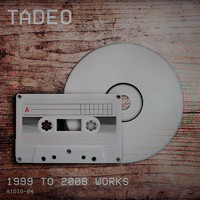 Tadeo - 1999 to 2008 Works