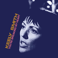 Keely Smith - You're Breaking My Heart (Expanded Edition)
