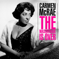 Carmen McRae - The Masquerade Is Over