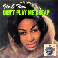 Ike And Tina Turner - Don't Play Me Cheap