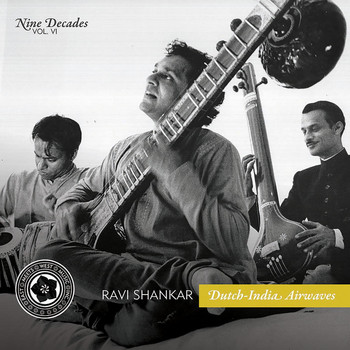 Ravi Shankar - Nine Decades, Vol. 6: Dutch-India Airwaves