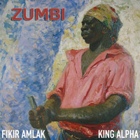 Fikir Amlak and King Alpha - Zumbi