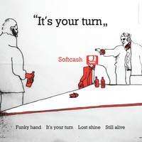 Softcash - It's Your Turn