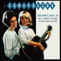 The Caravelles - You Don't Have To Be A Baby To Cry: The Complete Caravelles 1963-1968
