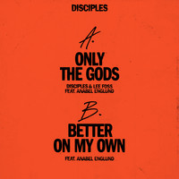 Disciples - Only The Gods / Better On My Own (feat. Anabel Englund)