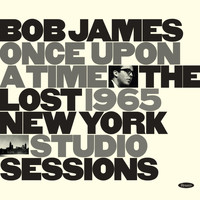 Bob James - Once Upon A Time: The Lost 1965 New York Studio Sessions