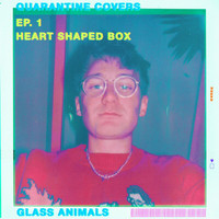 Glass Animals - Heart-Shaped Box (Quarantine Covers Ep. 1)