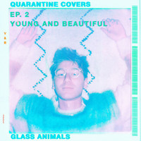 Glass Animals - Young And Beautiful (Quarantine Covers Ep. 2)