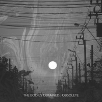 The Bodies Obtained - Obsolete
