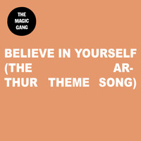 The Magic Gang - Believe In Yourself (The Arthur Theme Song)