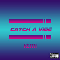 Keith - Catch a Vibe (Explicit)