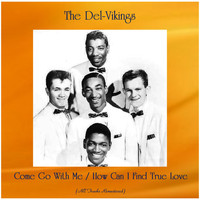 The Del-Vikings - Come Go With Me / How Can I Find True Love (All Tracks Remastered)