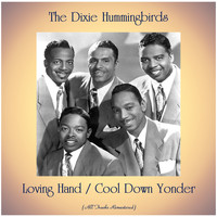 The Dixie Hummingbirds - Loving Hand / Cool Down Yonder (All Tracks Remastered)