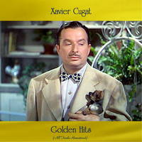 Xavier Cugat - Golden Hits (All Tracks Remastered)