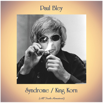 Paul Bley - Syndrome / King Korn (All Tracks Remastered)