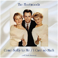 The Fleetwoods - Come Softly to Me / I Care so Much (All Tracks Remastered)