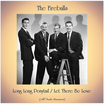 The Fireballs - Long Long Ponytail / Let There Be Love (All Tracks Remastered)