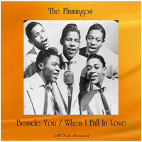 The Flamingos - Beside You / When I Fall In Love (All Tracks Remastered)