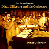 Dizzy Gillespie - Dizzy Gillespie and His Orchestra (Gene Norman Presents:)
