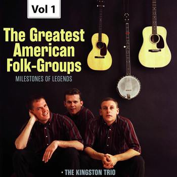 The Kingston Trio - Milestones of Legends: The Greatest American Folk-Groups, Vol. 1