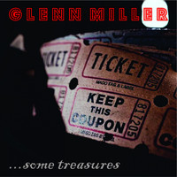 Glenn Miller - Glenn Miller - Some Treasures