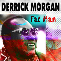 Derrick Morgan - Fat Man