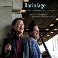 Charles Chandler & Amos Yang - Bariolage - Duets for Violoncello and Double Bass