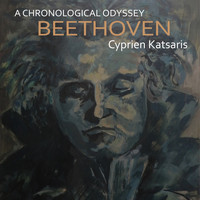 CYPRIEN KATSARIS - Beethoven: A Chronological Odyssey