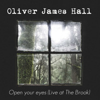 Oliver James Hall / - Open Your Eyes (Live at the Brook)