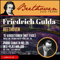 "Friedrich Gulda - Beethoven: 15 Variations with a Fugue for Piano in E-Flat Major, Op. 35 ""Eroica Variationen"" - Piano Sonata No. 26 In E-Flat Major, Op. 81A ""Les Adieux"" (Album of 1951)"