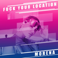 Morena - Fuck Your Location (Explicit)