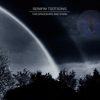 Serafim Tsotsonis - For Spaceships and Stars