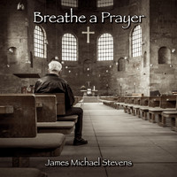 James Michael Stevens - Breathe a Prayer - Piano Solo