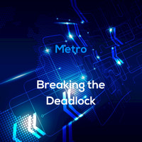 Metro - Breaking the Deadlock