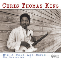 Chris Thomas King - It's a Cold Ass World: The Beginning