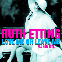 Ruth Etting - Love Me or Leave Me - All Her Hits