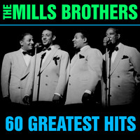 The Mills Brothers - 60 Greatest Hits