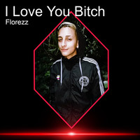 Florezz - I Love You Bitch (Explicit)