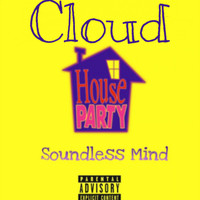 Cloud - House Party (feat. Soundless Mind) (Explicit)