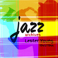 Lester Young - Jazz Archives: Lester Young 1941 / 1944