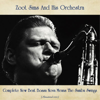 Zoot Sims And His Orchestra - Complete New Beat Bossa Nova Means The Samba Swings (Remastered 2020)
